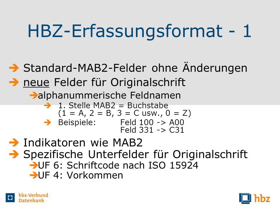 HBZ-Erfassungsformat - 1 Standard-MAB2-Felder ohne Änderungen neue Felder für Originalschrift alphanummerische Feldnamen 1. Stelle MAB2 = Buchstabe (1