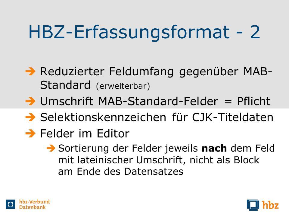 HBZ-Erfassungsformat - 2 Reduzierter Feldumfang gegenüber MAB- Standard (erweiterbar) Umschrift MAB-Standard-Felder = Pflicht Selektionskennzeichen fü