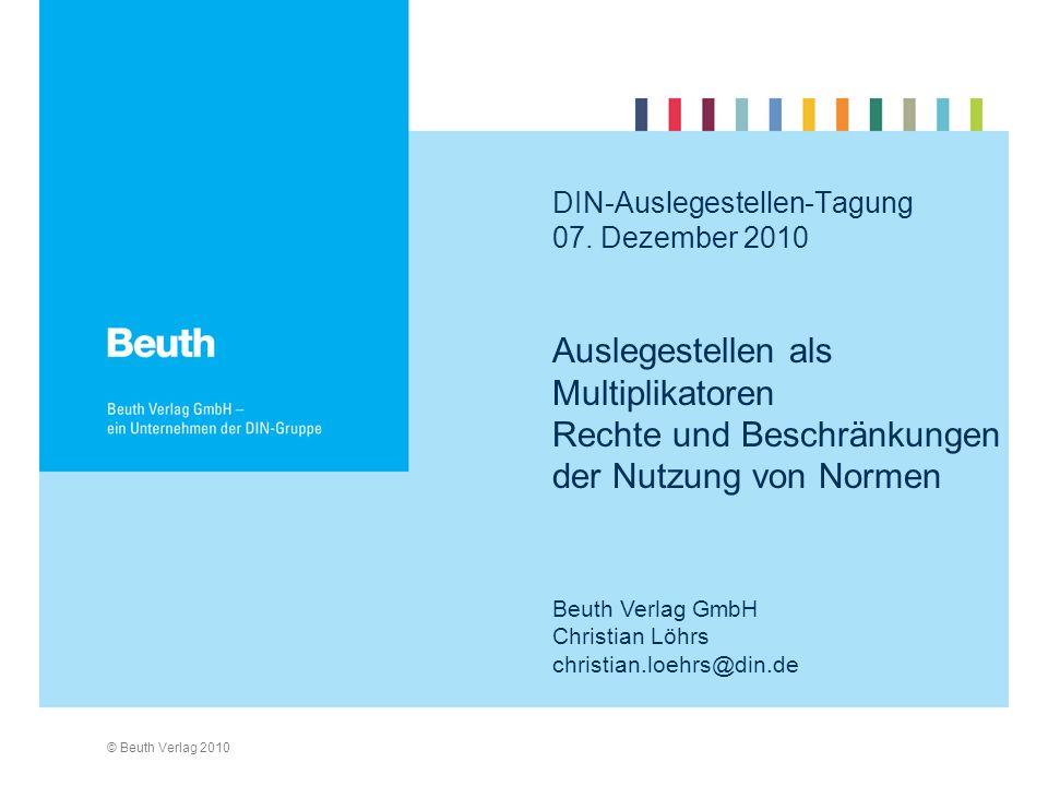 © Beuth Verlag 2010 Auslegestellen als Multiplikatoren Rechte und Beschränkungen der Nutzung von Normen DIN-Auslegestellen-Tagung 07.