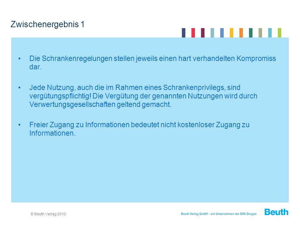 © Beuth Verlag 2010 Zwischenergebnis 1 Die Schrankenregelungen stellen jeweils einen hart verhandelten Kompromiss dar.
