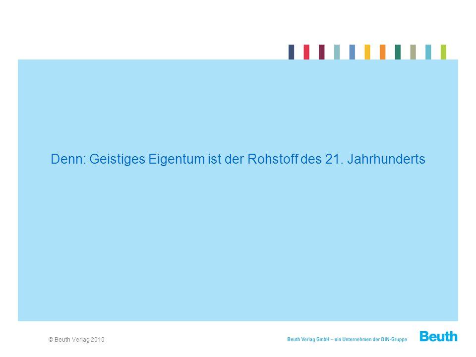 © Beuth Verlag 2010 Denn: Geistiges Eigentum ist der Rohstoff des 21. Jahrhunderts