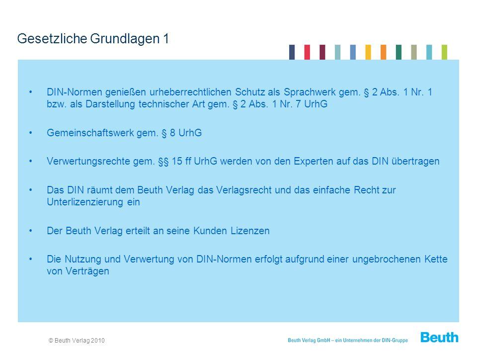 © Beuth Verlag 2010 Gesetzliche Grundlagen 1 DIN-Normen genießen urheberrechtlichen Schutz als Sprachwerk gem.
