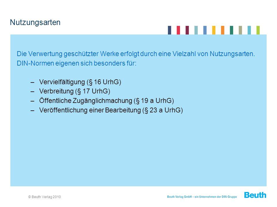 © Beuth Verlag 2010 Nutzungsarten Die Verwertung geschützter Werke erfolgt durch eine Vielzahl von Nutzungsarten.
