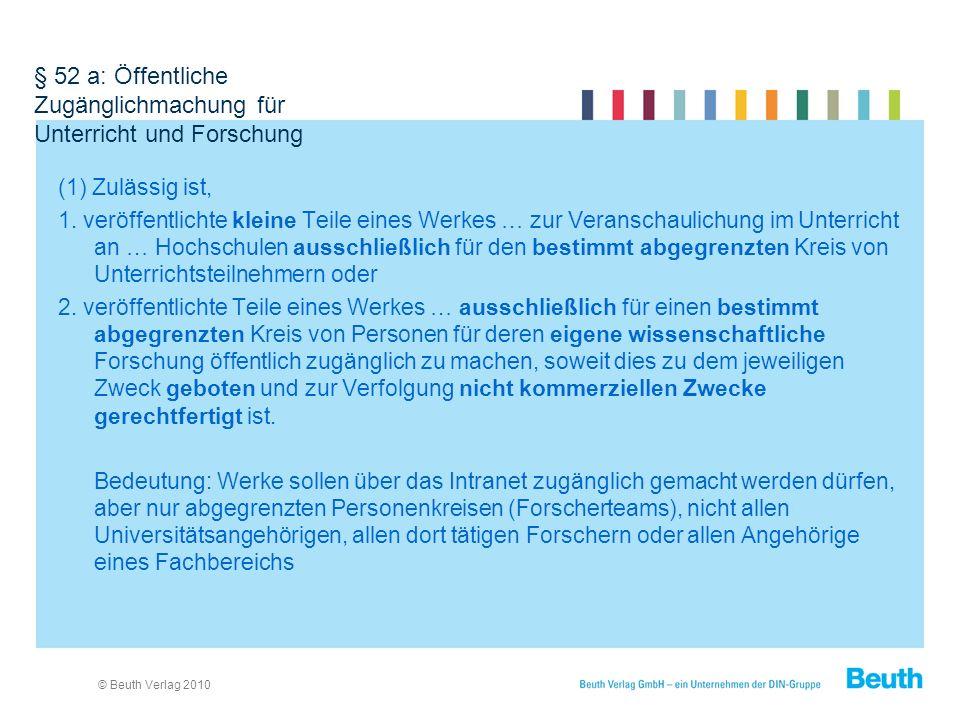 © Beuth Verlag 2010 § 52 a: Öffentliche Zugänglichmachung für Unterricht und Forschung (1) Zulässig ist, 1.