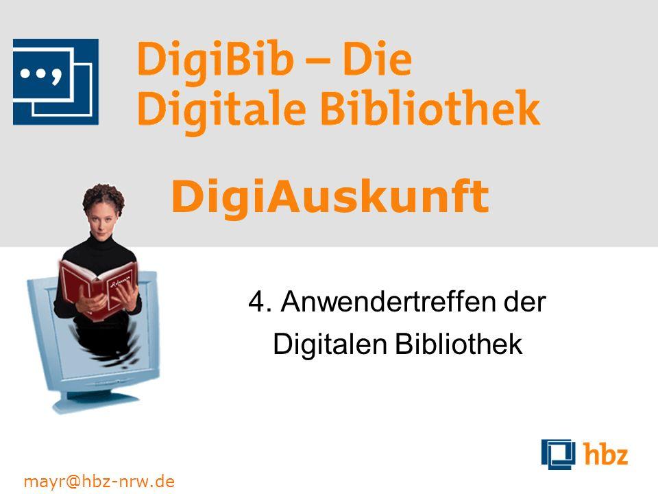 mayr@hbz-nrw.de Nähere Informationen Kurzanleitung http://test.digibib.net/digiauskunft/guide/ Email mayr@hbz-nrw.de