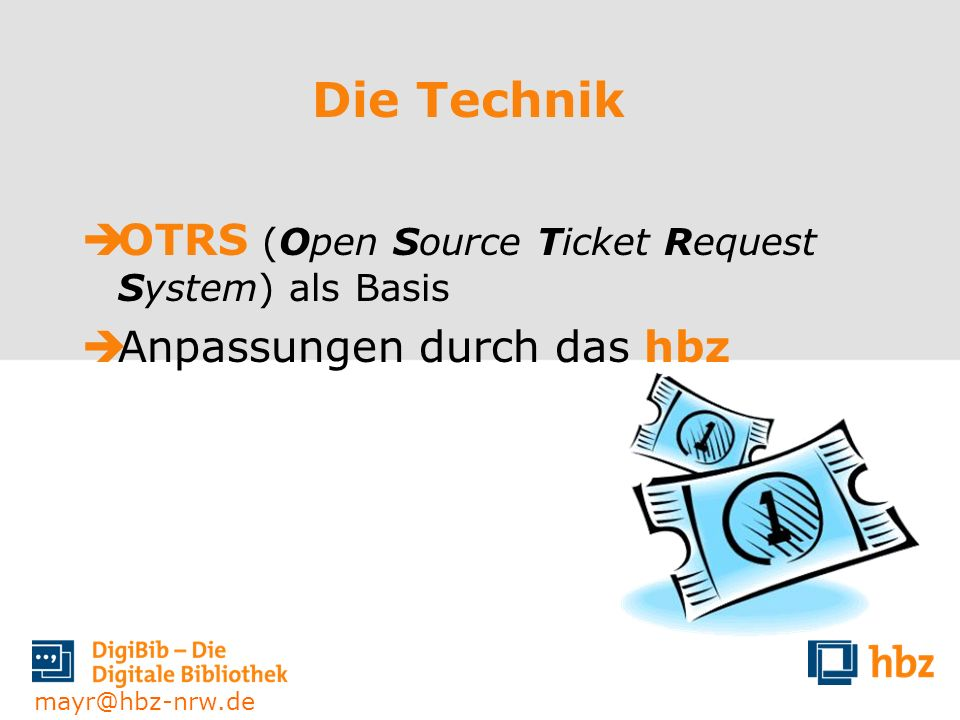 mayr@hbz-nrw.de Die Technik OTRS (Open Source Ticket Request System) als Basis Anpassungen durch das hbz
