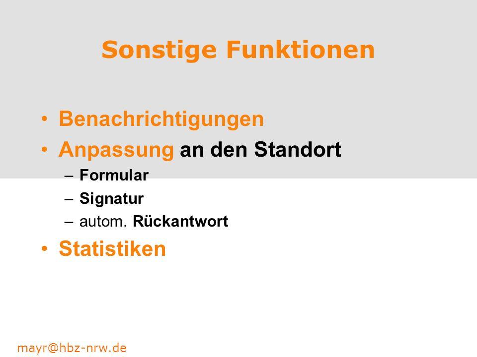 mayr@hbz-nrw.de Sonstige Funktionen Benachrichtigungen Anpassung an den Standort –Formular –Signatur –autom. Rückantwort Statistiken