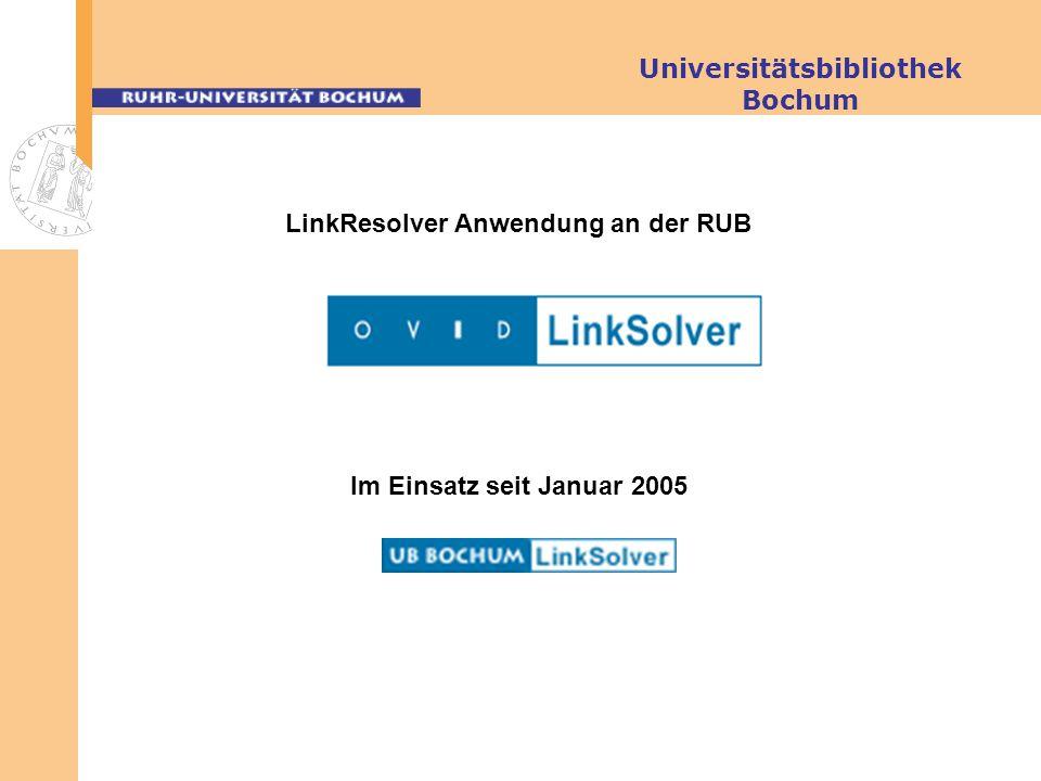 Universitätsbibliothek Bochum LinkResolver Anwendung an der RUB Im Einsatz seit Januar 2005