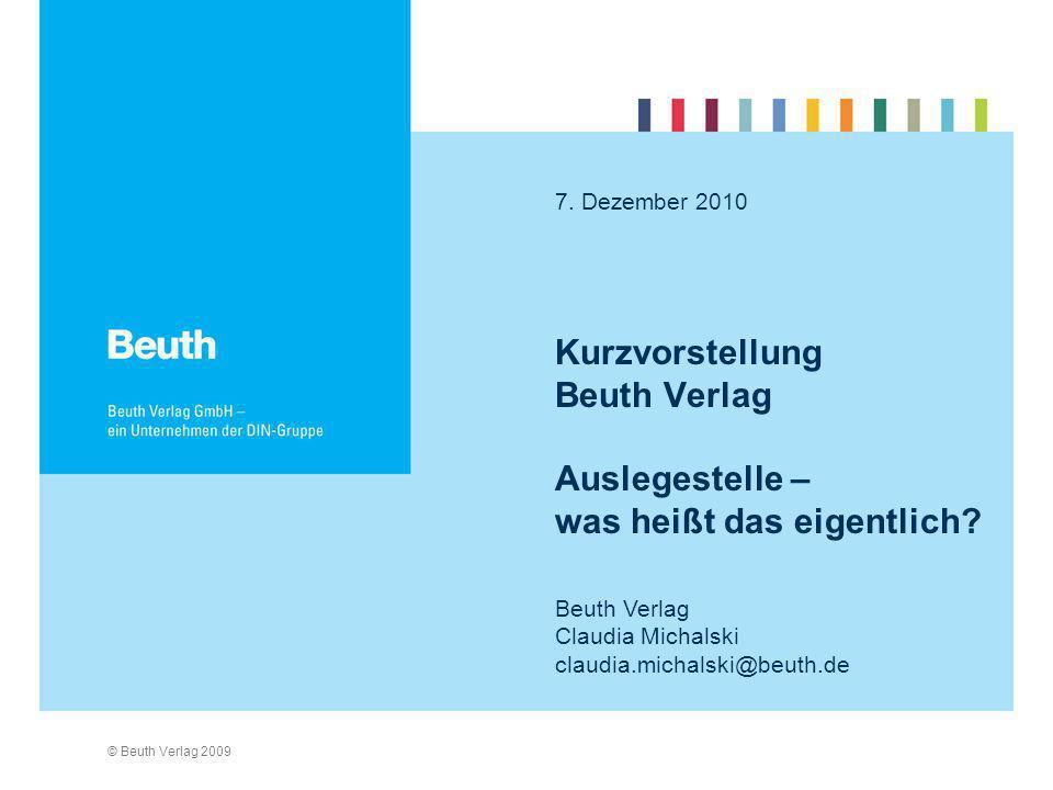 © Beuth Verlag 2009 Kurzvorstellung Beuth Verlag Auslegestelle – was heißt das eigentlich? 7. Dezember 2010 Beuth Verlag Claudia Michalski claudia.mic