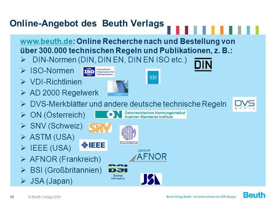 © Beuth Verlag 2009 Online-Angebot des Beuth Verlags 18 www.beuth.dewww.beuth.de: Online Recherche nach und Bestellung von über 300.000 technischen Re
