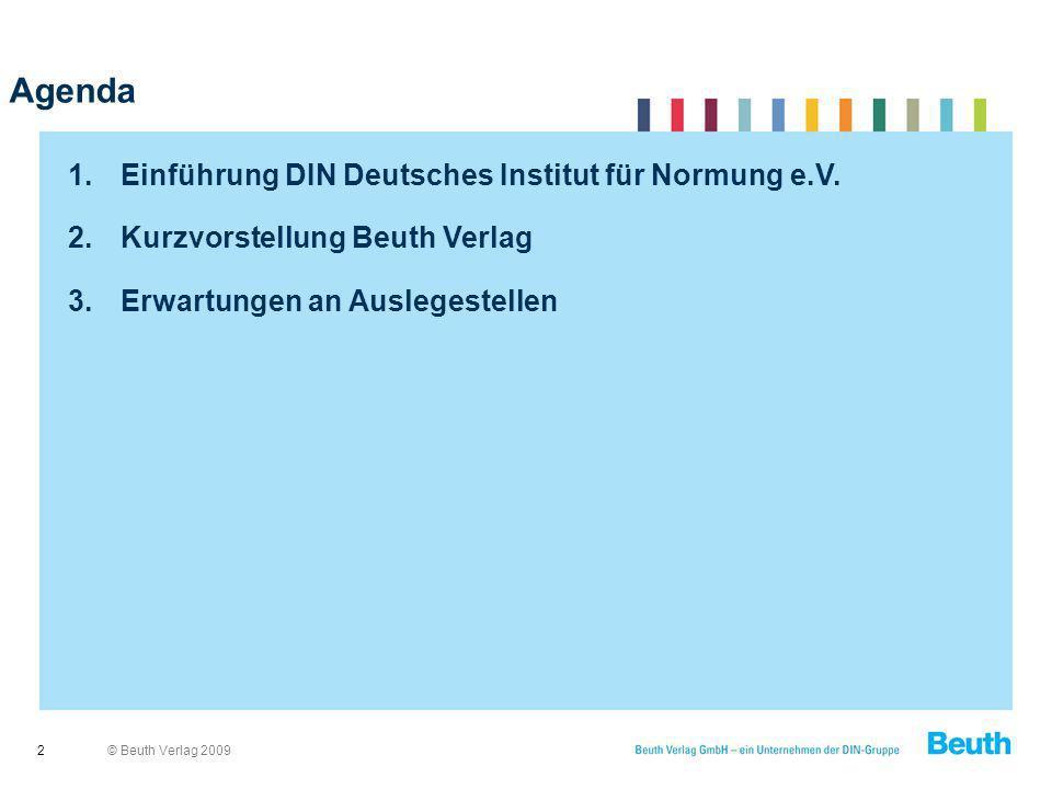 © Beuth Verlag 2009 Agenda 2 1.Einführung DIN Deutsches Institut für Normung e.V. 2.Kurzvorstellung Beuth Verlag 3.Erwartungen an Auslegestellen