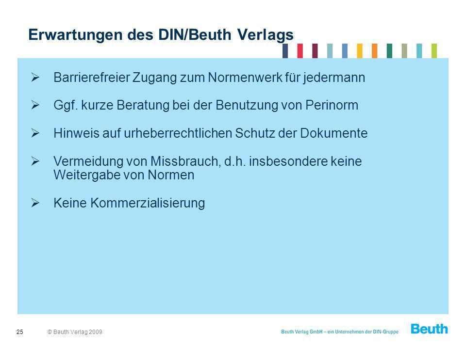 © Beuth Verlag 2009 Erwartungen des DIN/Beuth Verlags 25 Barrierefreier Zugang zum Normenwerk für jedermann Ggf. kurze Beratung bei der Benutzung von
