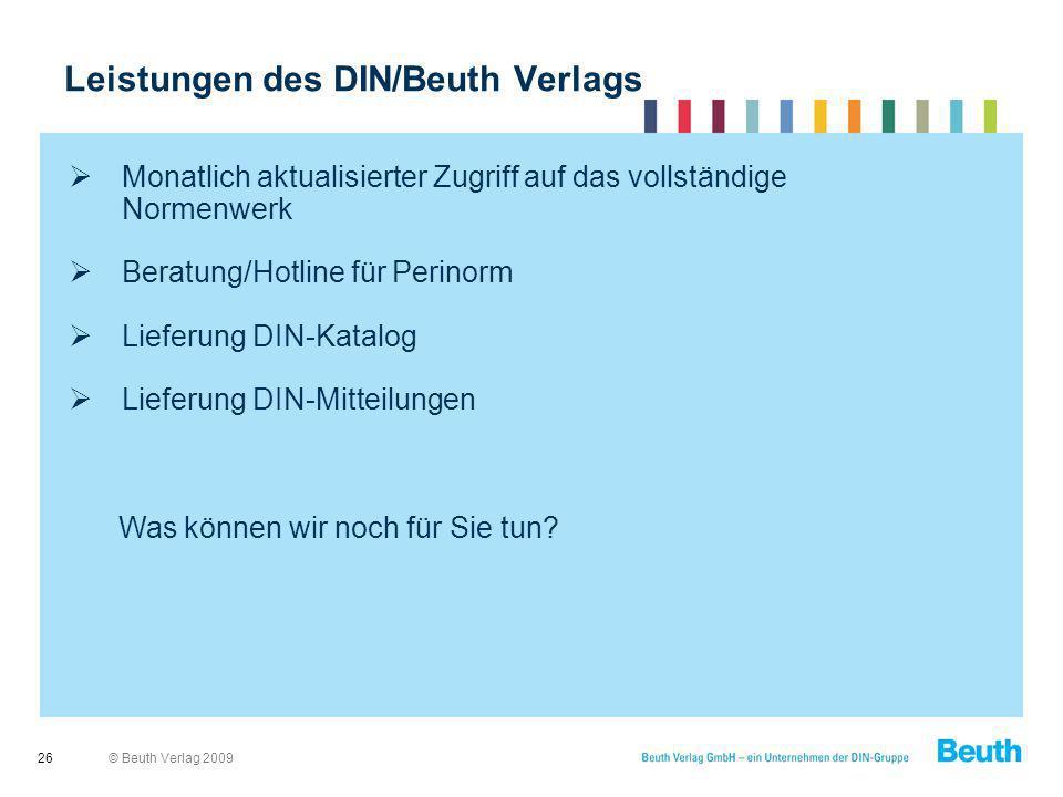 © Beuth Verlag 2009 Leistungen des DIN/Beuth Verlags 26 Monatlich aktualisierter Zugriff auf das vollständige Normenwerk Beratung/Hotline für Perinorm