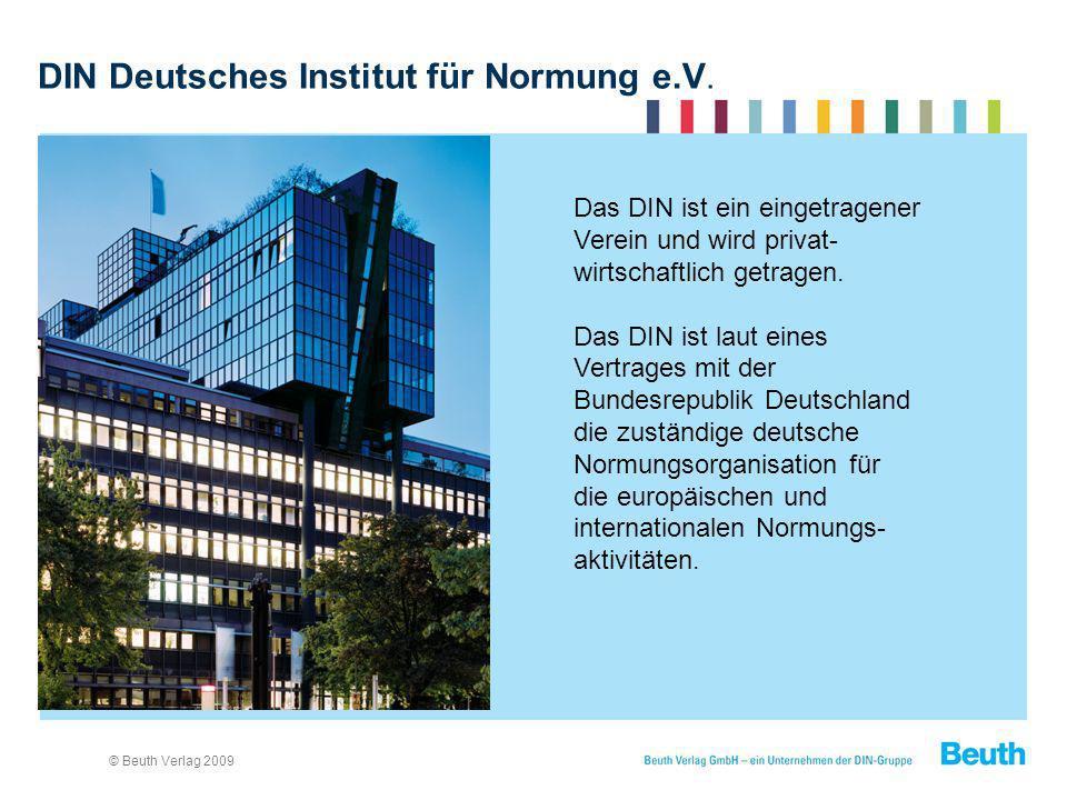 © Beuth Verlag 2009 Das DIN ist ein eingetragener Verein und wird privat- wirtschaftlich getragen. Das DIN ist laut eines Vertrages mit der Bundesrepu