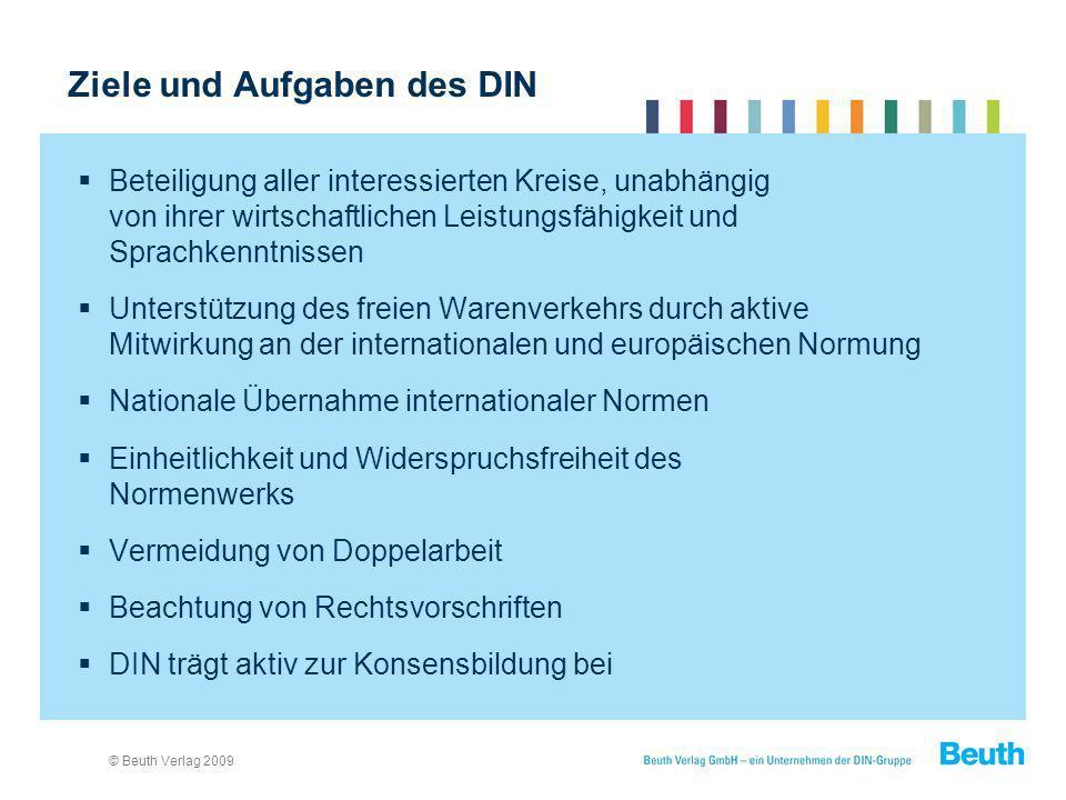 © Beuth Verlag 2009 Ziele und Aufgaben des DIN Beteiligung aller interessierten Kreise, unabhängig von ihrer wirtschaftlichen Leistungsfähigkeit und S