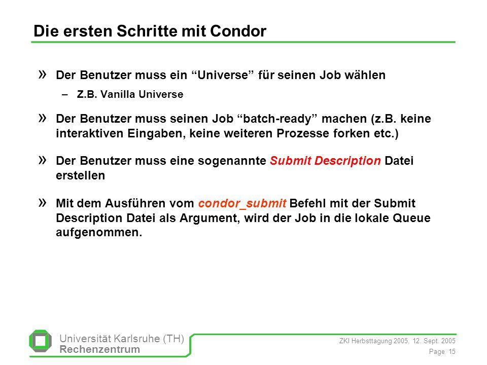 ZKI Herbsttagung 2005, 12. Sept. 2005 Page 15 Universität Karlsruhe (TH) Rechenzentrum Die ersten Schritte mit Condor » Der Benutzer muss ein Universe