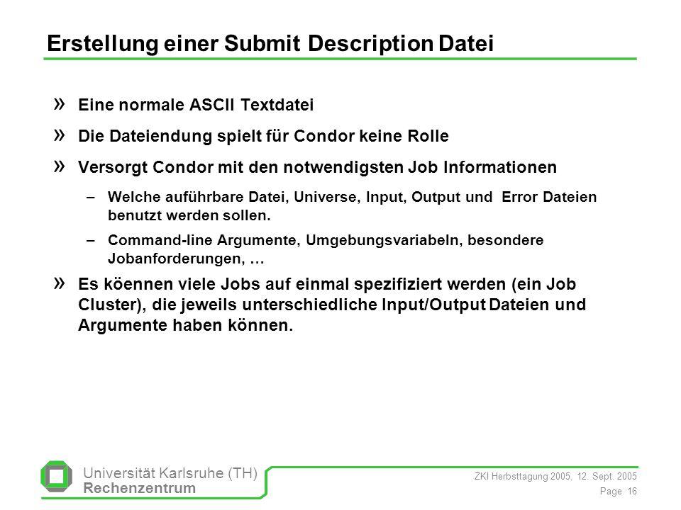 ZKI Herbsttagung 2005, 12. Sept. 2005 Page 16 Universität Karlsruhe (TH) Rechenzentrum Erstellung einer Submit Description Datei » Eine normale ASCII