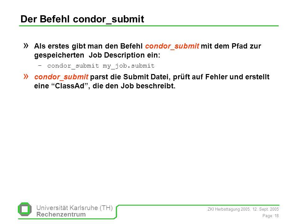 ZKI Herbsttagung 2005, 12. Sept. 2005 Page 18 Universität Karlsruhe (TH) Rechenzentrum Der Befehl condor_submit » Als erstes gibt man den Befehl condo