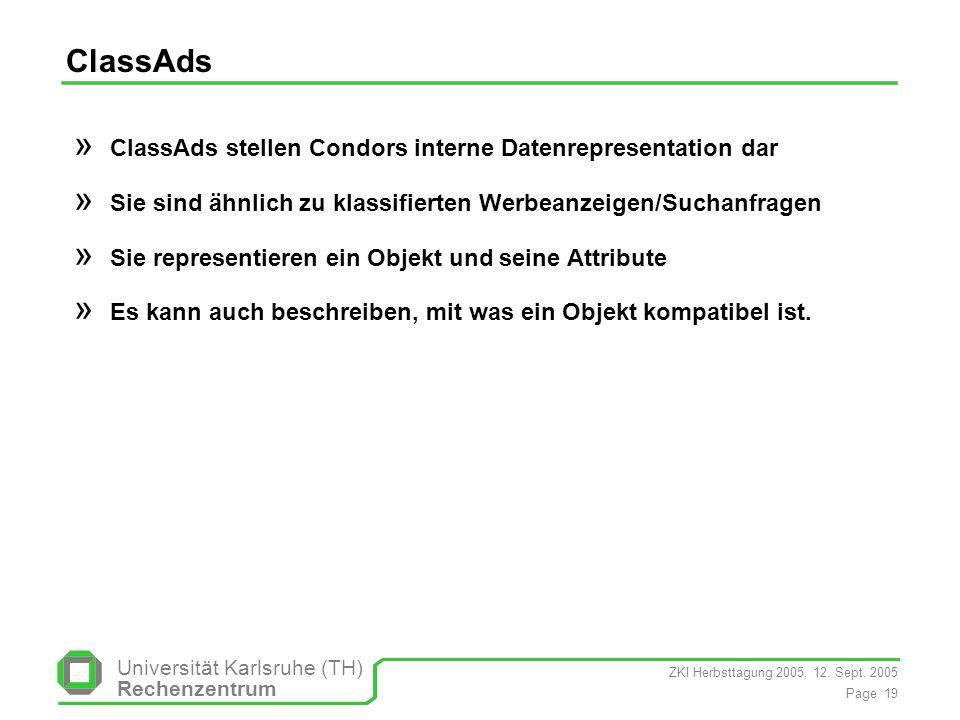 ZKI Herbsttagung 2005, 12. Sept. 2005 Page 19 Universität Karlsruhe (TH) Rechenzentrum ClassAds » ClassAds stellen Condors interne Datenrepresentation