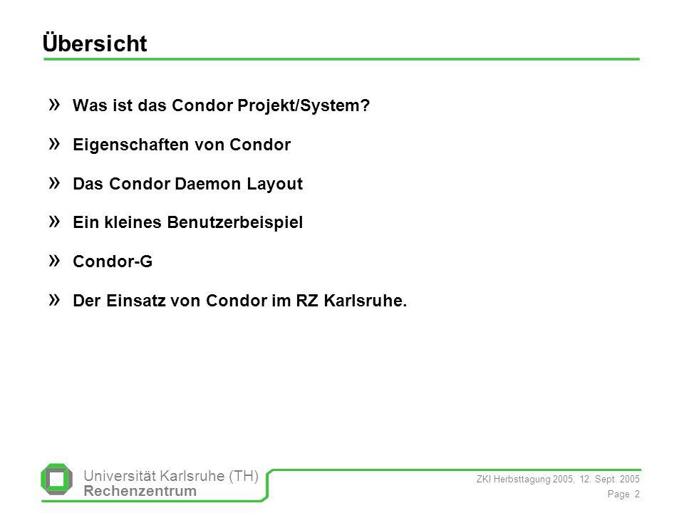 ZKI Herbsttagung 2005, 12. Sept. 2005 Page 2 Universität Karlsruhe (TH) Rechenzentrum Übersicht » Was ist das Condor Projekt/System? » Eigenschaften v