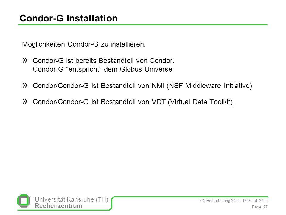 ZKI Herbsttagung 2005, 12. Sept. 2005 Page 27 Universität Karlsruhe (TH) Rechenzentrum Condor-G Installation Möglichkeiten Condor-G zu installieren: »