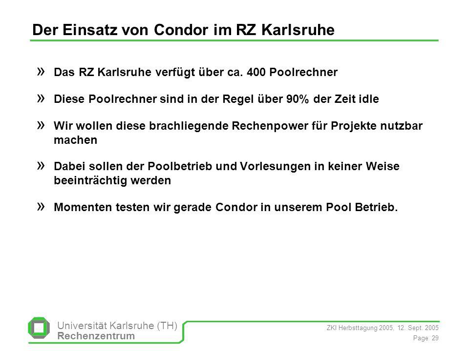 ZKI Herbsttagung 2005, 12. Sept. 2005 Page 29 Universität Karlsruhe (TH) Rechenzentrum Der Einsatz von Condor im RZ Karlsruhe » Das RZ Karlsruhe verfü