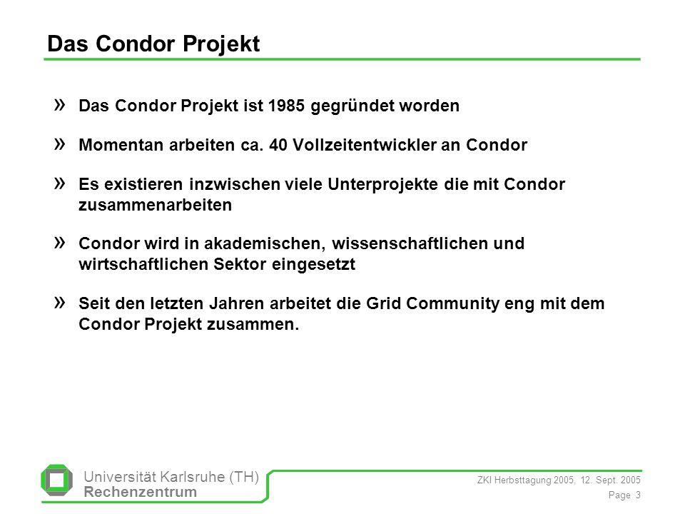 ZKI Herbsttagung 2005, 12. Sept. 2005 Page 3 Universität Karlsruhe (TH) Rechenzentrum Das Condor Projekt » Das Condor Projekt ist 1985 gegründet worde