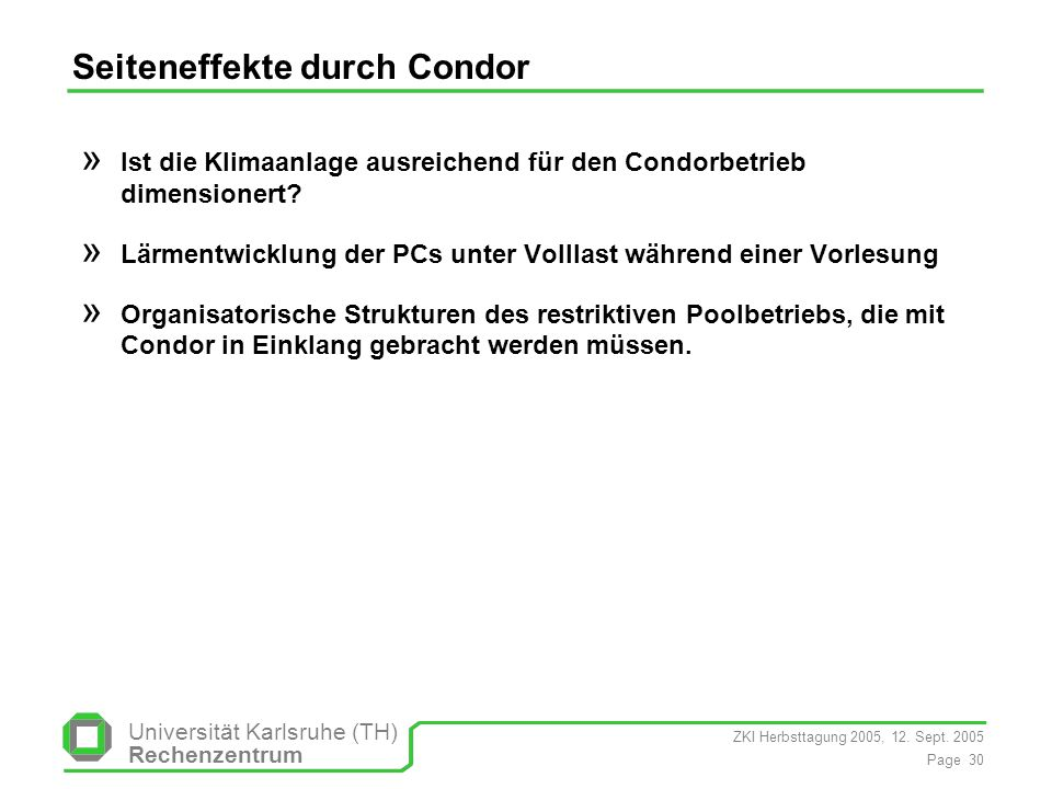 ZKI Herbsttagung 2005, 12. Sept. 2005 Page 30 Universität Karlsruhe (TH) Rechenzentrum Seiteneffekte durch Condor » Ist die Klimaanlage ausreichend fü