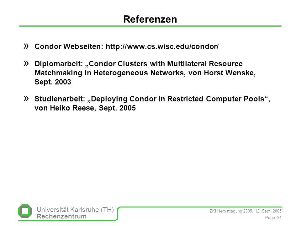 ZKI Herbsttagung 2005, 12. Sept. 2005 Page 31 Universität Karlsruhe (TH) Rechenzentrum Referenzen » Condor Webseiten: http://www.cs.wisc.edu/condor/ »