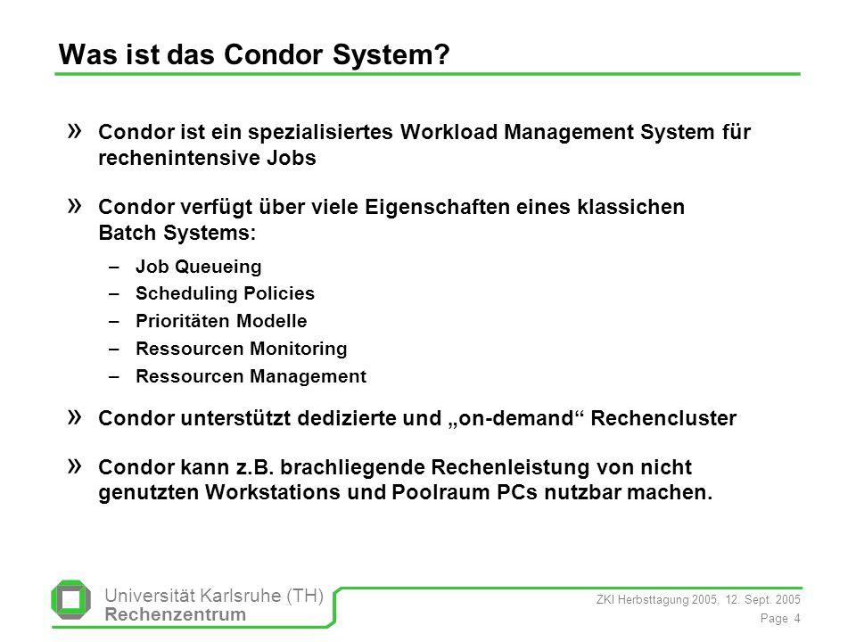 ZKI Herbsttagung 2005, 12. Sept. 2005 Page 4 Universität Karlsruhe (TH) Rechenzentrum Was ist das Condor System? » Condor ist ein spezialisiertes Work