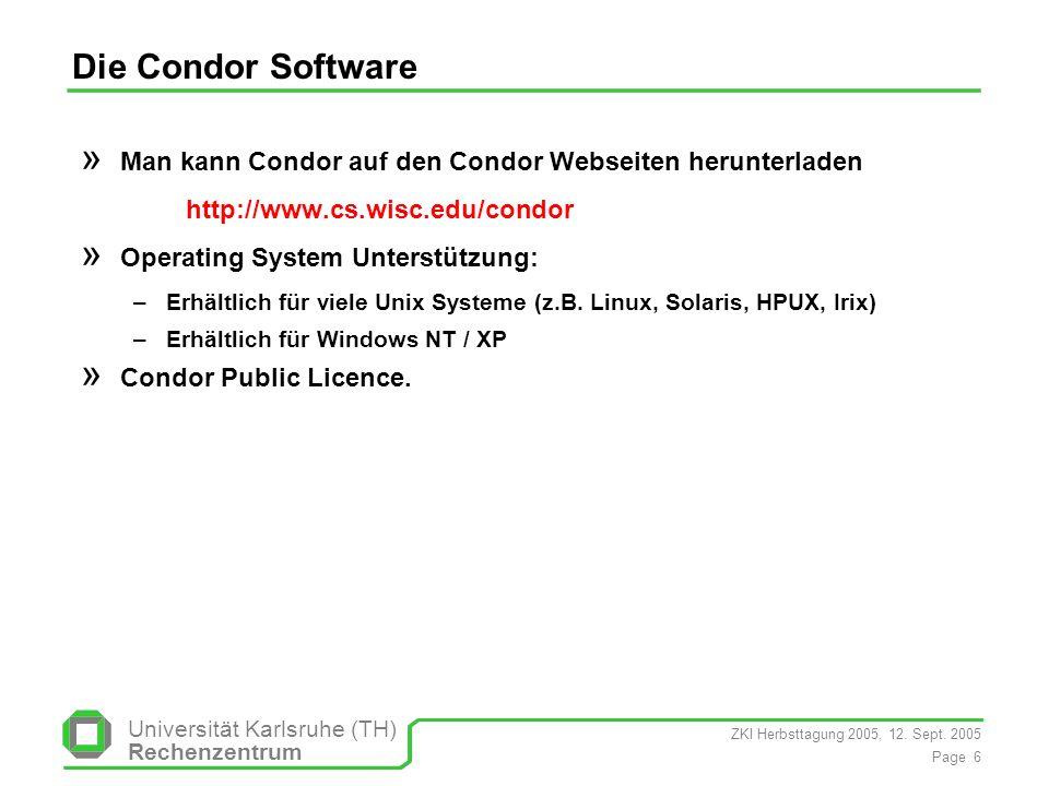 ZKI Herbsttagung 2005, 12. Sept. 2005 Page 6 Universität Karlsruhe (TH) Rechenzentrum Die Condor Software » Man kann Condor auf den Condor Webseiten h