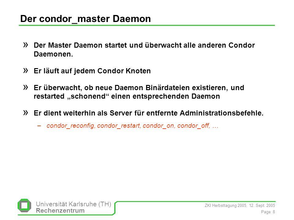 ZKI Herbsttagung 2005, 12. Sept. 2005 Page 8 Universität Karlsruhe (TH) Rechenzentrum Der condor_master Daemon » Der Master Daemon startet und überwac