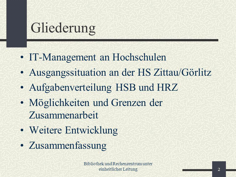 Bibliothek und Rechenzentrum unter einheitlicher Leitung2 Gliederung IT-Management an Hochschulen Ausgangssituation an der HS Zittau/Görlitz Aufgabenverteilung HSB und HRZ Möglichkeiten und Grenzen der Zusammenarbeit Weitere Entwicklung Zusammenfassung