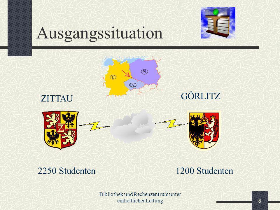 Bibliothek und Rechenzentrum unter einheitlicher Leitung6 Ausgangssituation ZITTAU GÖRLITZ 2250 Studenten1200 Studenten
