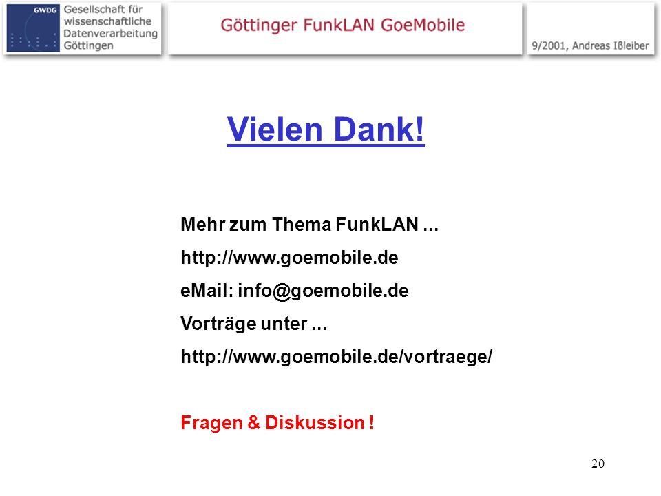 20 Mehr zum Thema FunkLAN... http://www.goemobile.de eMail: info@goemobile.de Vorträge unter... http://www.goemobile.de/vortraege/ Fragen & Diskussion