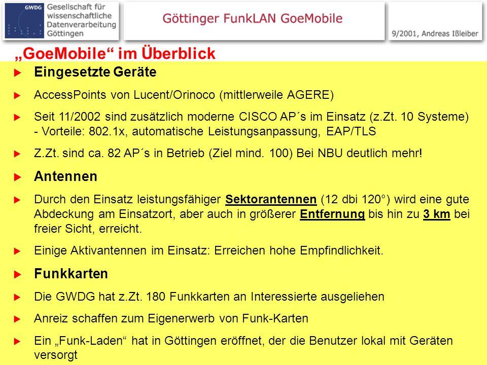 3 GoeMobile im Überblick Eingesetzte Geräte AccessPoints von Lucent/Orinoco (mittlerweile AGERE) Seit 11/2002 sind zusätzlich moderne CISCO AP´s im Ei