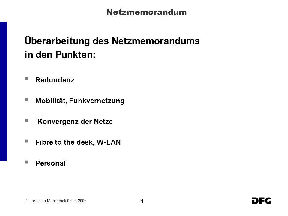 Dr. Joachim Mönkediek 07.03.2005 1 Netzmemorandum Überarbeitung des Netzmemorandums in den Punkten: Redundanz Mobilität, Funkvernetzung Konvergenz der