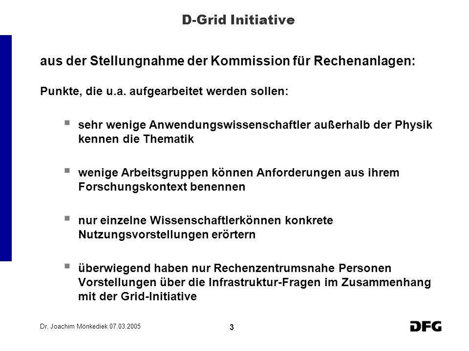 Dr. Joachim Mönkediek 07.03.2005 3 D-Grid Initiative aus der Stellungnahme der Kommission für Rechenanlagen: Punkte, die u.a. aufgearbeitet werden sol