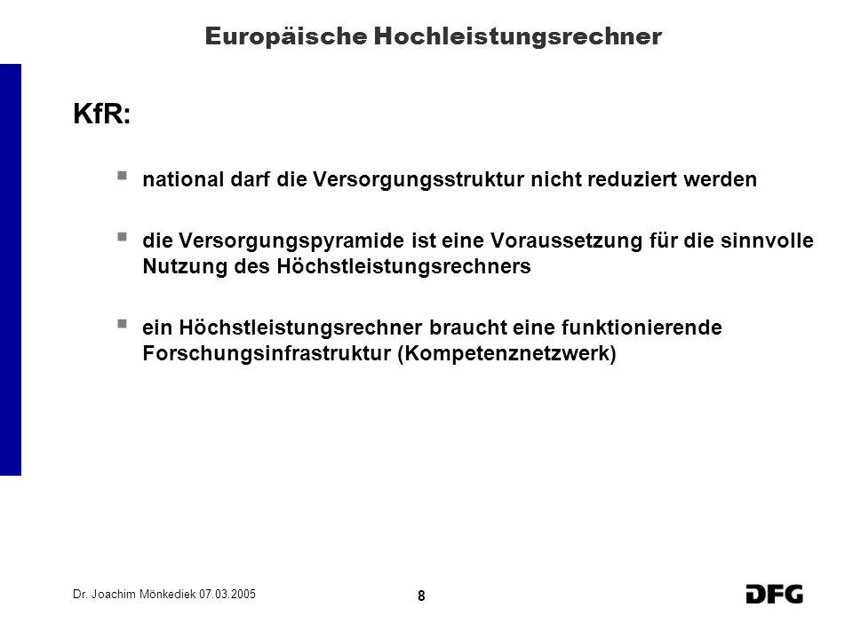 Dr. Joachim Mönkediek 07.03.2005 8 Europäische Hochleistungsrechner KfR: national darf die Versorgungsstruktur nicht reduziert werden die Versorgungsp