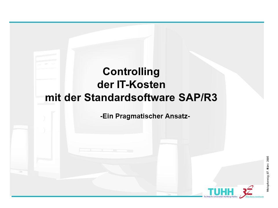 1 Controlling der IT-Kosten mit der Standardsoftware SAP/R3 Weispfennig; 07. März 2005 -Ein Pragmatischer Ansatz-