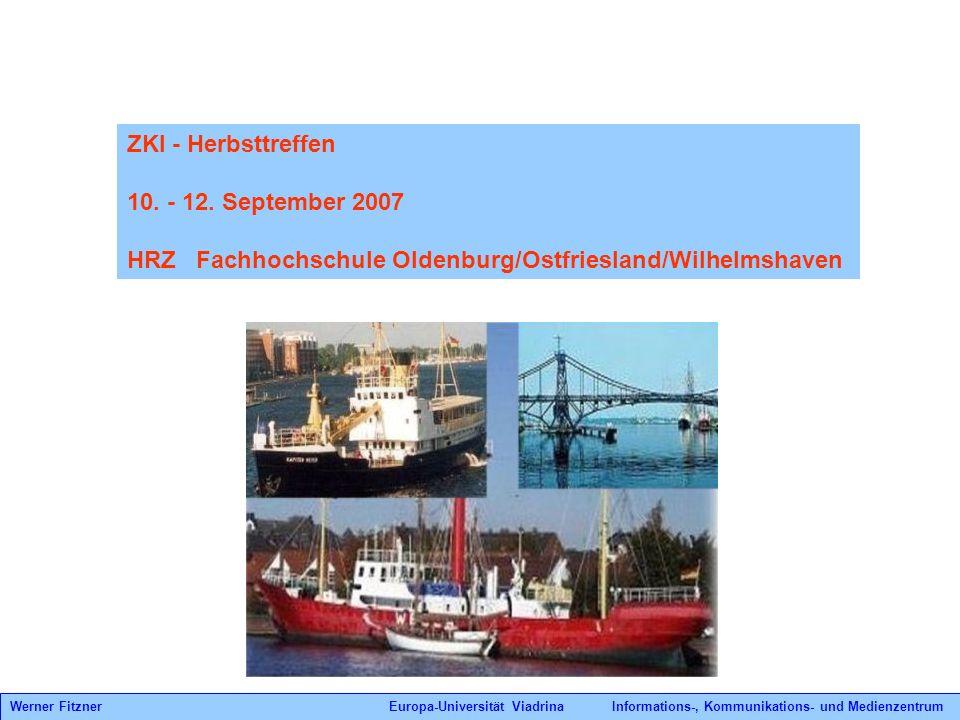 Werner Fitzner Europa-Universität Viadrina Informations-, Kommunikations- und Medienzentrum ZKI - Herbsttreffen 10. - 12. September 2007 HRZ Fachhochs