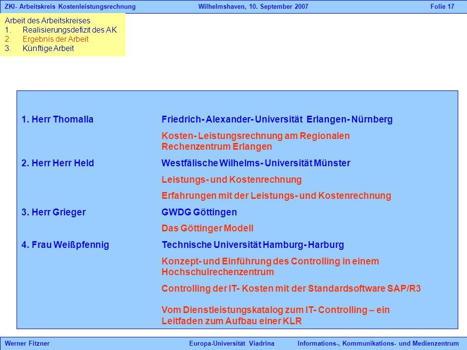 1. Herr Thomalla Friedrich- Alexander- Universität Erlangen- Nürnberg Kosten- Leistungsrechnung am Regionalen Rechenzentrum Erlangen 2. Herr Herr Held
