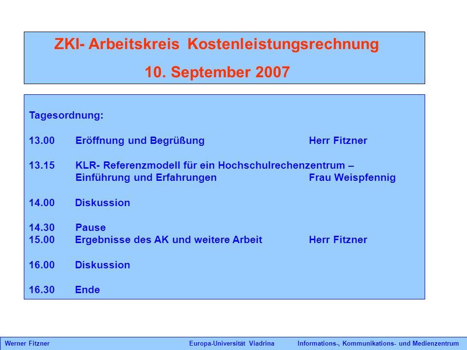 ZKI- Arbeitskreis Kostenleistungsrechnung 10. September 2007 Tagesordnung: 13.00 Eröffnung und BegrüßungHerr Fitzner 13.15 KLR- Referenzmodell für ein