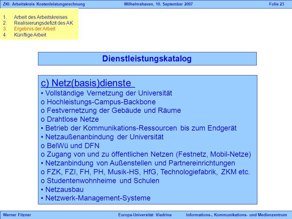 Dienstleistungskatalog c) Netz(basis)dienste Vollständige Vernetzung der Universität o Hochleistungs-Campus-Backbone o Festvernetzung der Gebäude und