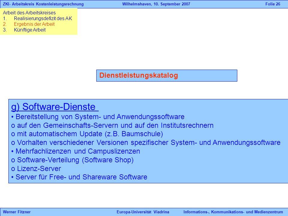 Dienstleistungskatalog g) Software-Dienste Bereitstellung von System- und Anwendungssoftware o auf den Gemeinschafts-Servern und auf den Institutsrech
