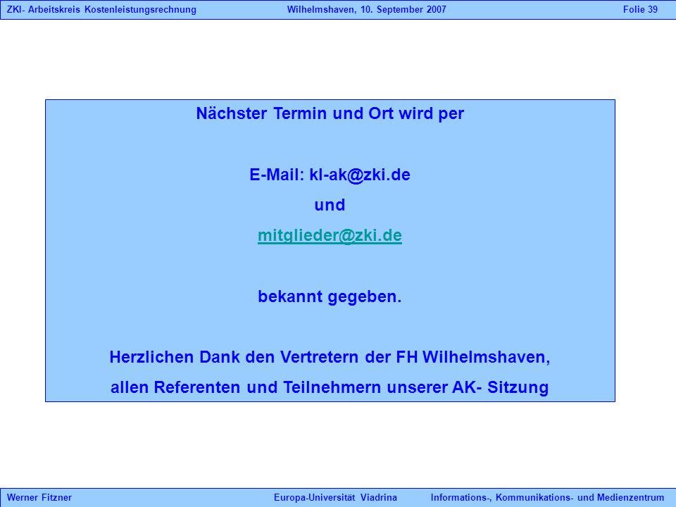 Nächster Termin und Ort wird per E-Mail: kl-ak@zki.de und mitglieder@zki.de bekannt gegeben. Herzlichen Dank den Vertretern der FH Wilhelmshaven, alle