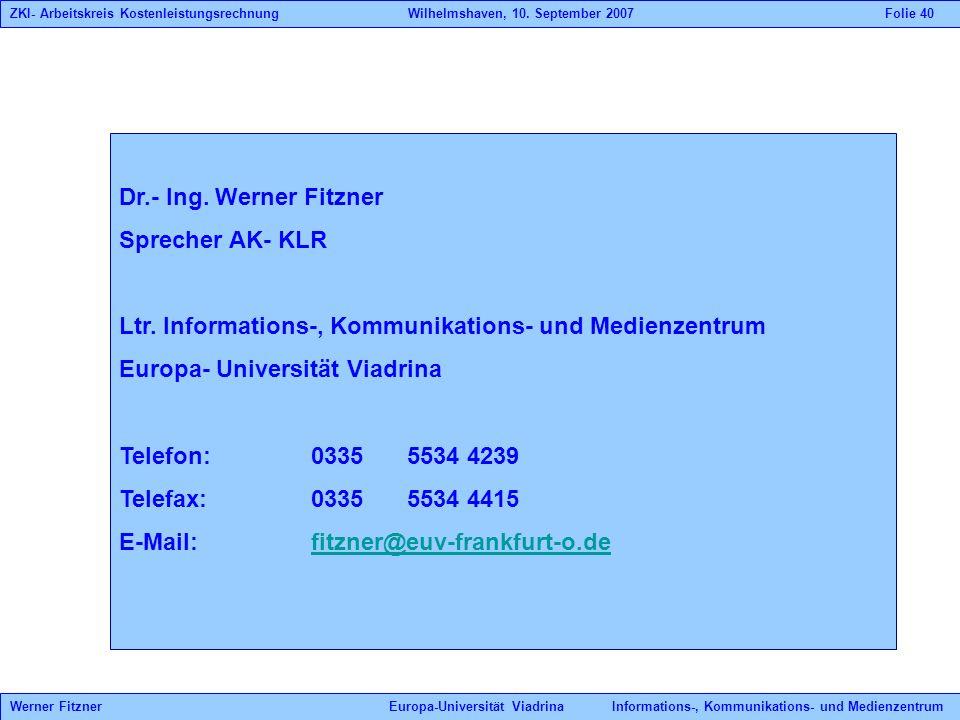 Dr.- Ing. Werner Fitzner Sprecher AK- KLR Ltr. Informations-, Kommunikations- und Medienzentrum Europa- Universität Viadrina Telefon: 0335 5534 4239 T