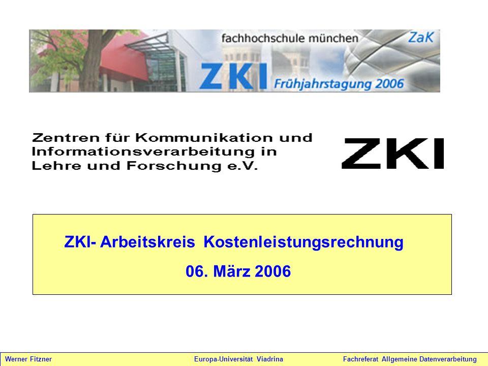 ZKI- Arbeitskreis Kostenleistungsrechnung 06. März 2006 Werner Fitzner Europa-Universität Viadrina Fachreferat Allgemeine Datenverarbeitung