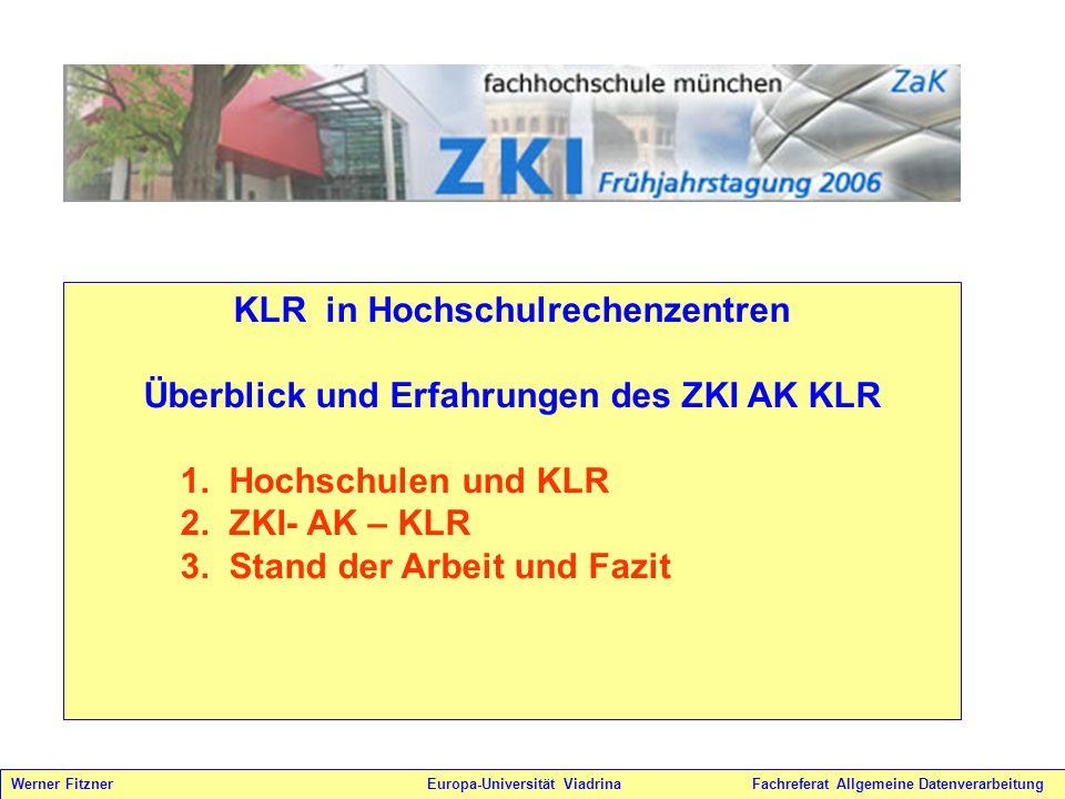 KLR in Hochschulrechenzentren Überblick und Erfahrungen des ZKI AK KLR 1. Hochschulen und KLR 2. ZKI- AK – KLR 3. Stand der Arbeit und Fazit Werner Fi