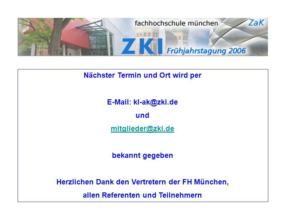 Nächster Termin und Ort wird per E-Mail: kl-ak@zki.de und mitglieder@zki.de bekannt gegeben Herzlichen Dank den Vertretern der FH München, allen Refer